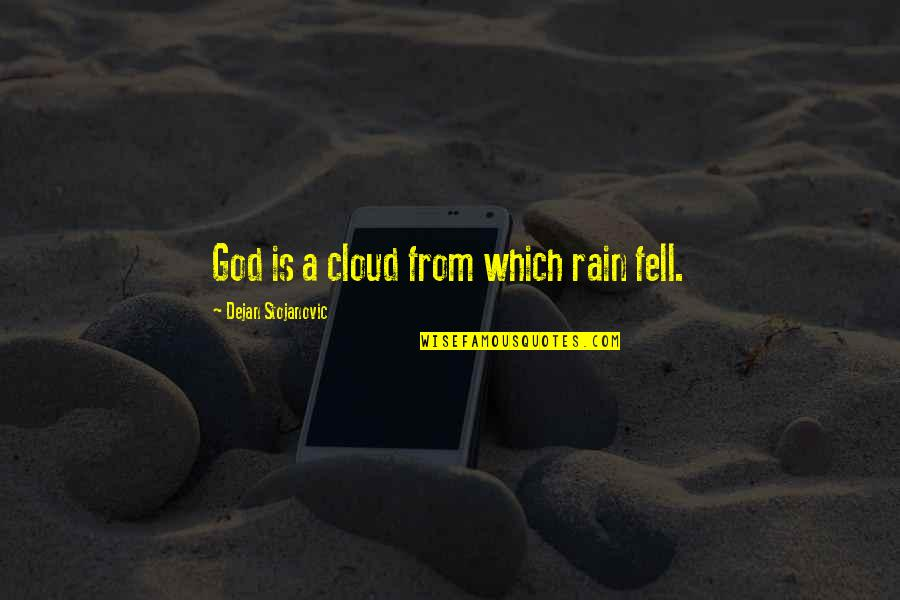Graceful Exit Quotes By Dejan Stojanovic: God is a cloud from which rain fell.