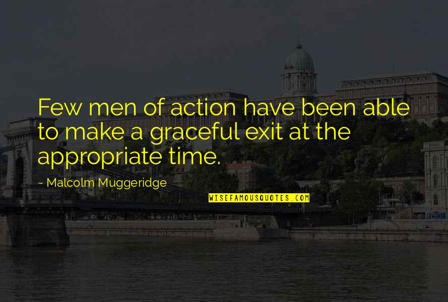 Graceful Exit Quotes By Malcolm Muggeridge: Few men of action have been able to