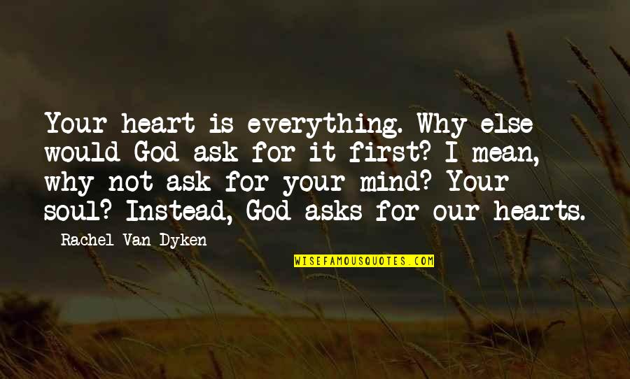 Graceful Exit Quotes By Rachel Van Dyken: Your heart is everything. Why else would God