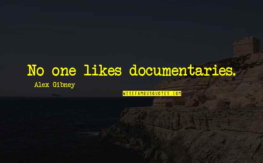 Grad Speech Quotes By Alex Gibney: No one likes documentaries.