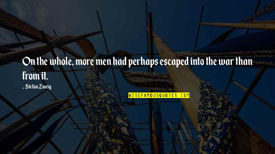 Gradate Quotes By Stefan Zweig: On the whole, more men had perhaps escaped