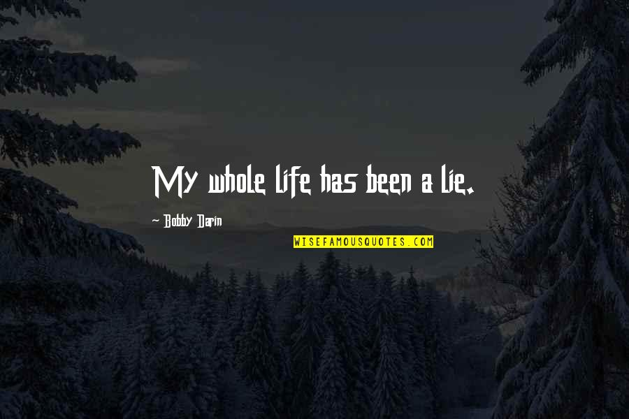 Gradual Change Quotes By Bobby Darin: My whole life has been a lie.