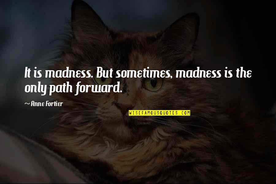 Graduates Christian Quotes By Anne Fortier: It is madness. But sometimes, madness is the