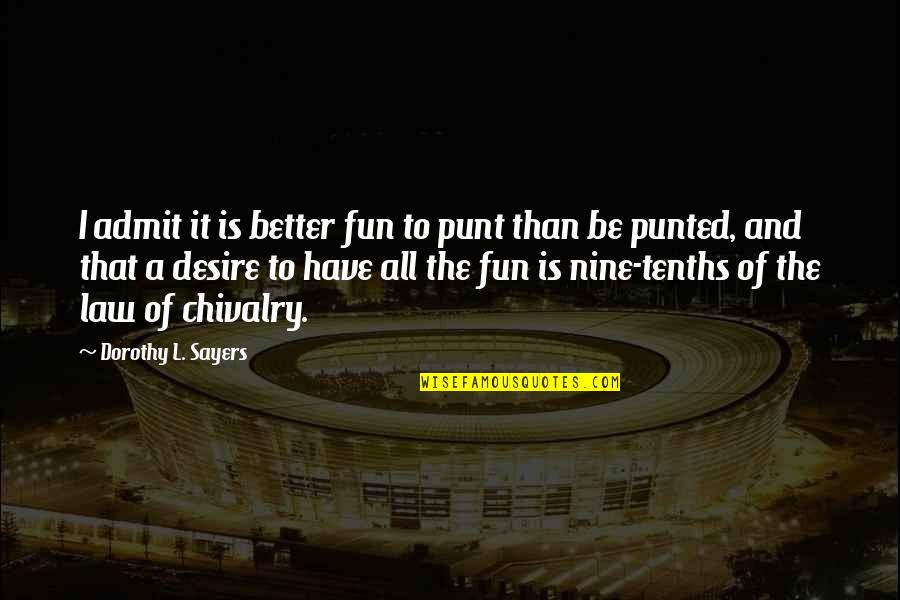 Graduates Christian Quotes By Dorothy L. Sayers: I admit it is better fun to punt