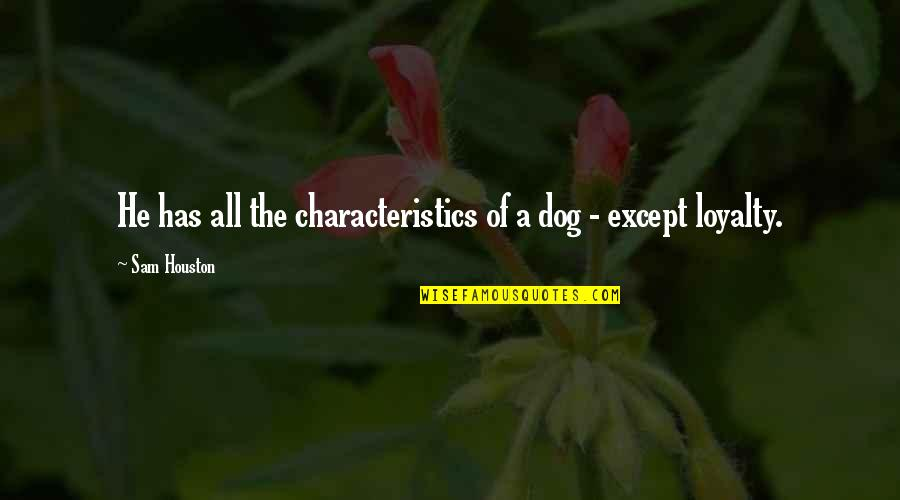 Graduates Christian Quotes By Sam Houston: He has all the characteristics of a dog