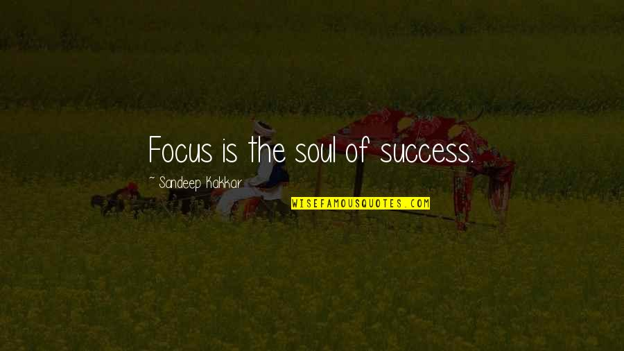 Graduates Christian Quotes By Sandeep Kakkar: Focus is the soul of success.