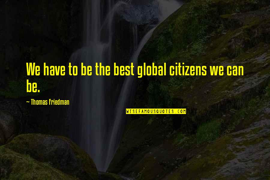Graduates Christian Quotes By Thomas Friedman: We have to be the best global citizens