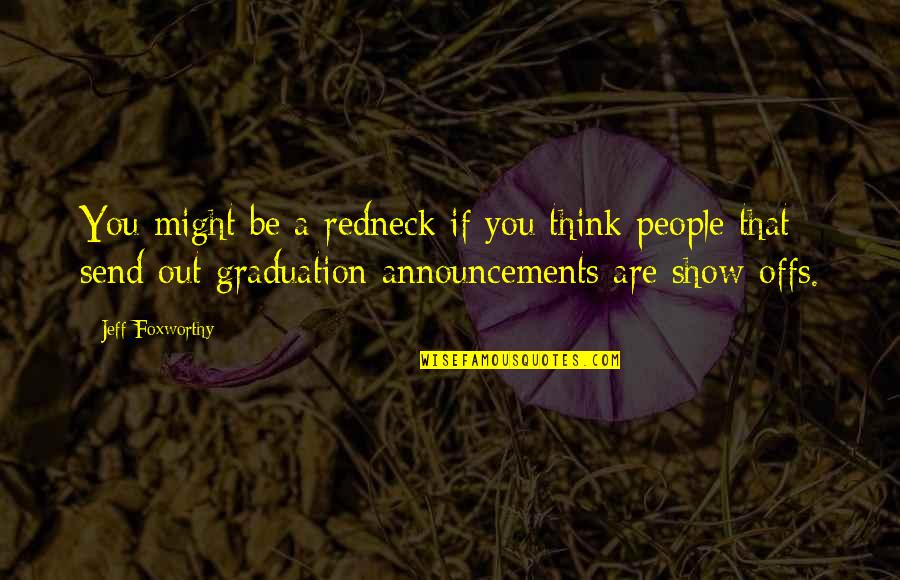 Graduation Announcements Quotes By Jeff Foxworthy: You might be a redneck if you think