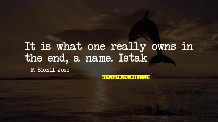 Graduation Congrats Quotes By F. Sionil Jose: It is what one really owns in the