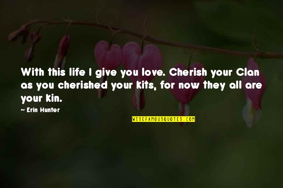 Graduation Of Grade School Quotes By Erin Hunter: With this life I give you love. Cherish