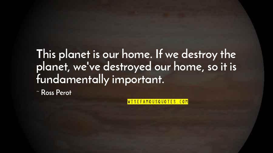 Graduation Of Grade School Quotes By Ross Perot: This planet is our home. If we destroy