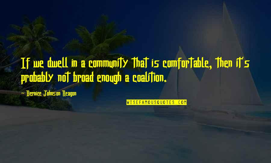 Grady Little Quotes By Bernice Johnson Reagon: If we dwell in a community that is