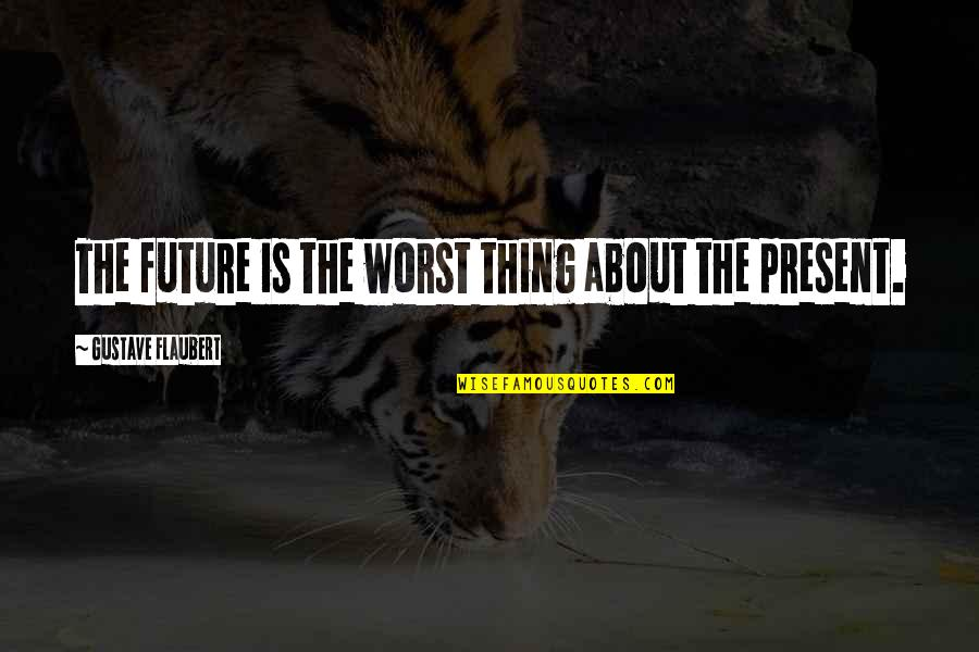 Grady Little Quotes By Gustave Flaubert: The future is the worst thing about the