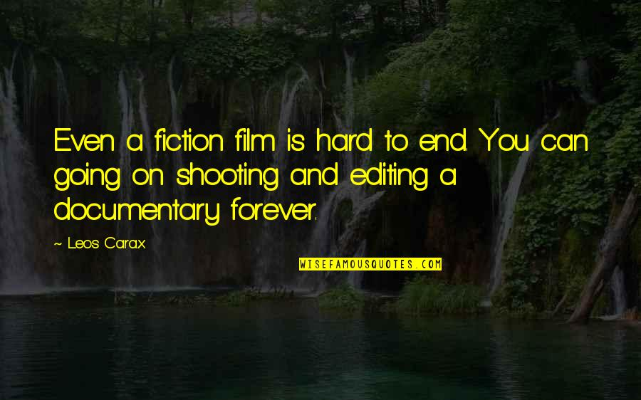 Grady Little Quotes By Leos Carax: Even a fiction film is hard to end.