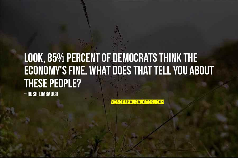 Grady Little Quotes By Rush Limbaugh: Look, 85% percent of Democrats think the economy's