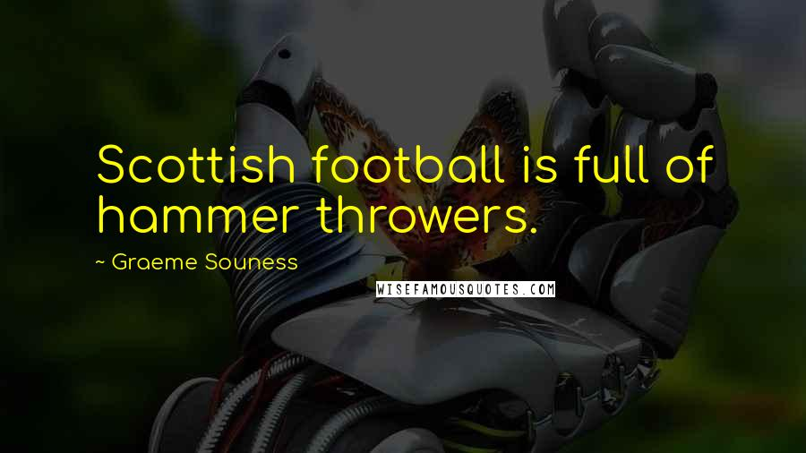Graeme Souness quotes: Scottish football is full of hammer throwers.