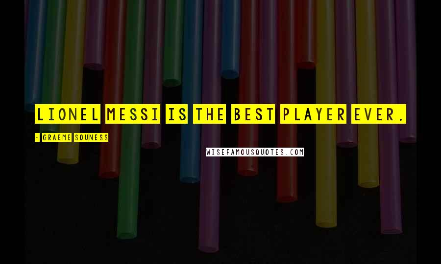 Graeme Souness quotes: Lionel Messi is the Best Player Ever.