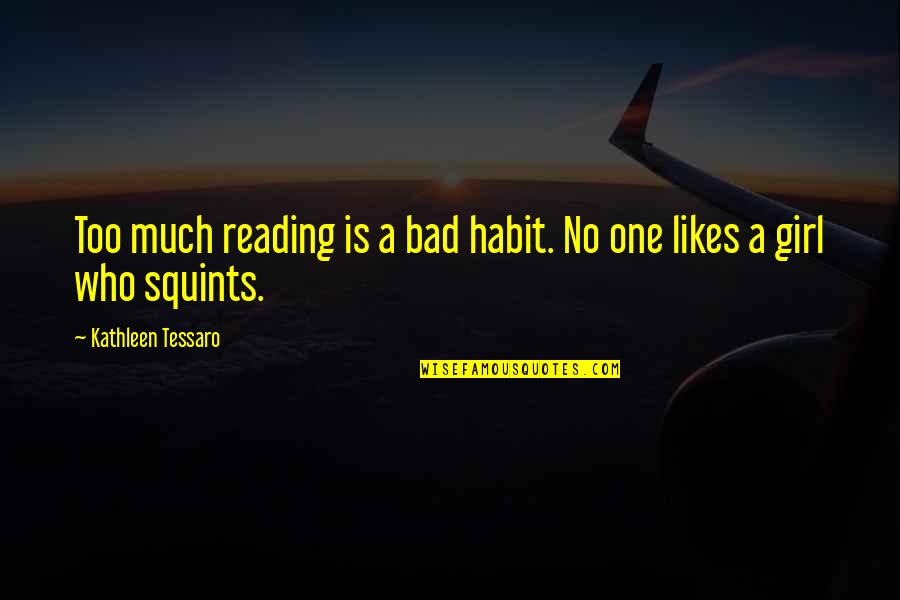 Grafman Quotes By Kathleen Tessaro: Too much reading is a bad habit. No