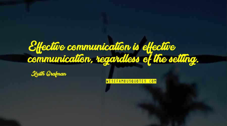 Grafman Quotes By Keith Grafman: Effective communication is effective communication, regardless of the