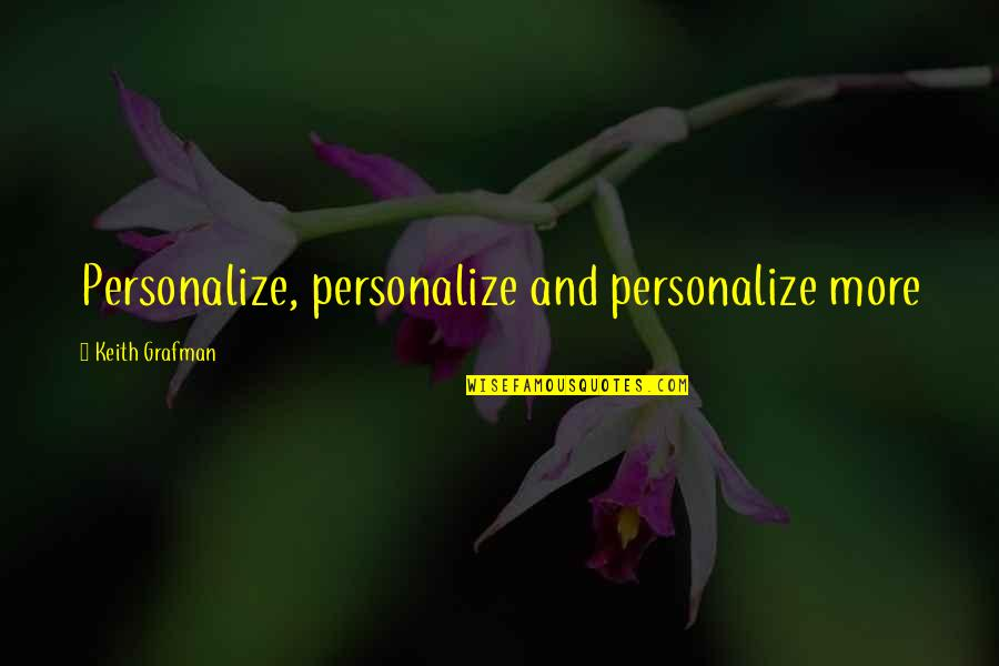 Grafman Quotes By Keith Grafman: Personalize, personalize and personalize more