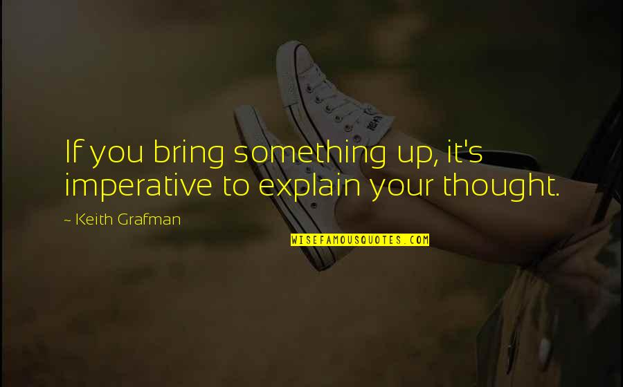 Grafman Quotes By Keith Grafman: If you bring something up, it's imperative to