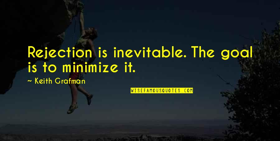 Grafman Quotes By Keith Grafman: Rejection is inevitable. The goal is to minimize