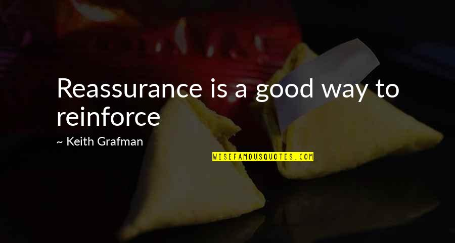 Grafman Quotes By Keith Grafman: Reassurance is a good way to reinforce