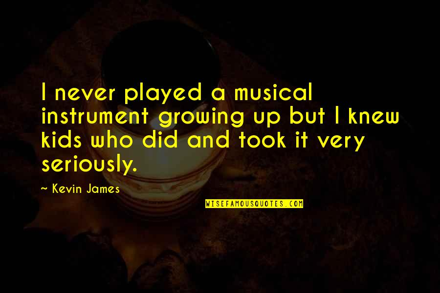 Grafman Quotes By Kevin James: I never played a musical instrument growing up