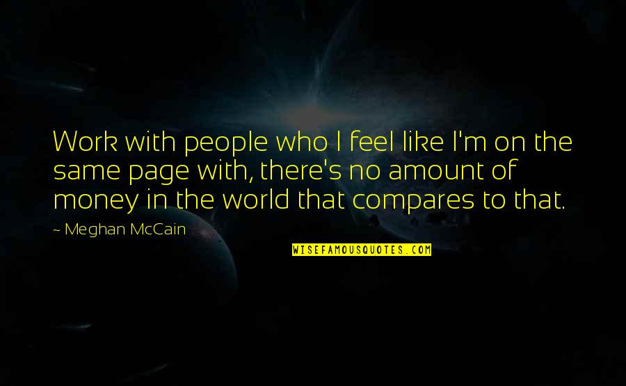 Grafman Quotes By Meghan McCain: Work with people who I feel like I'm