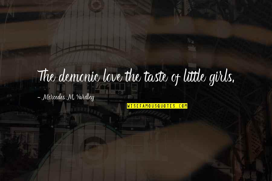 Grafman Quotes By Mercedes M. Yardley: The demonic love the taste of little girls.