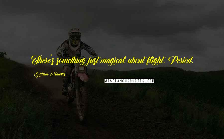 Graham Hawkes quotes: There's something just magical about flight. Period.
