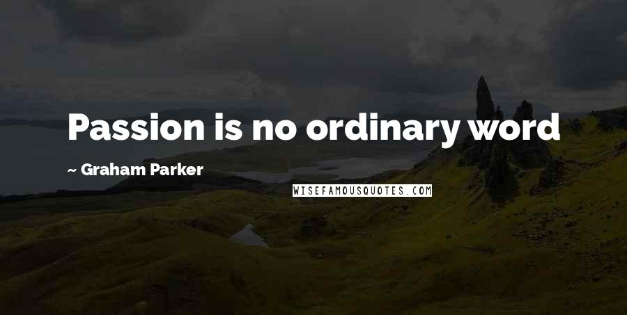 Graham Parker quotes: Passion is no ordinary word