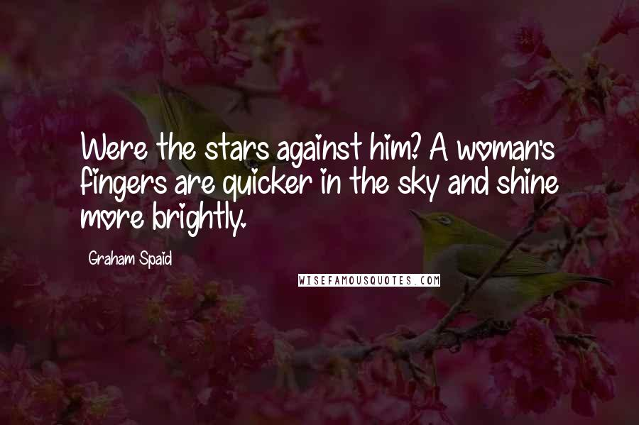 Graham Spaid quotes: Were the stars against him? A woman's fingers are quicker in the sky and shine more brightly.