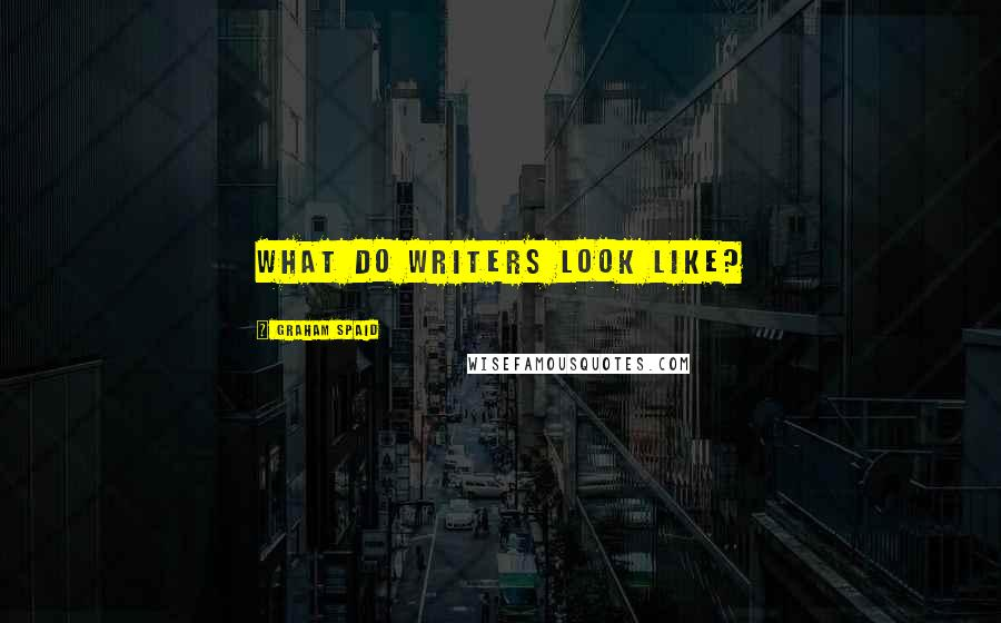 Graham Spaid quotes: What do writers look like?