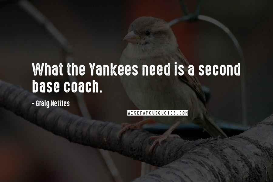 Graig Nettles quotes: What the Yankees need is a second base coach.