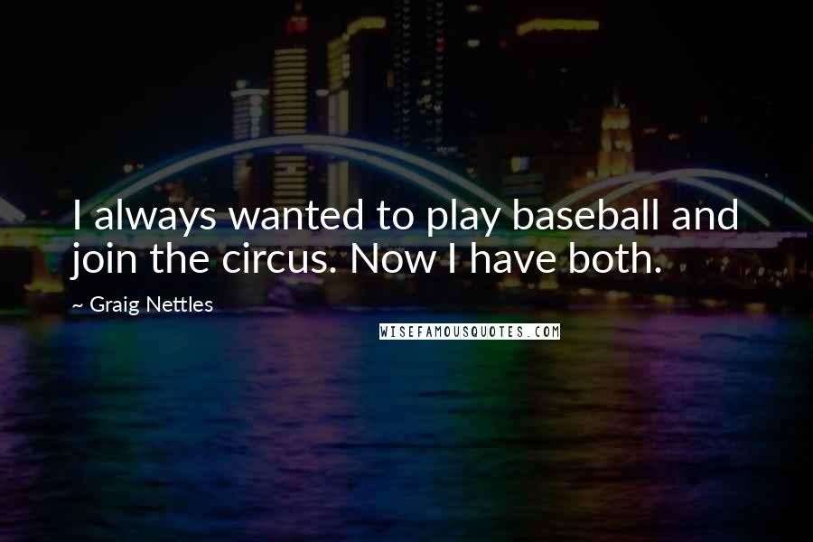 Graig Nettles quotes: I always wanted to play baseball and join the circus. Now I have both.