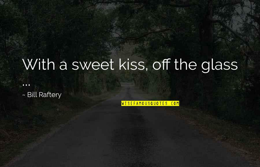 Gramophone Record Quotes By Bill Raftery: With a sweet kiss, off the glass ...