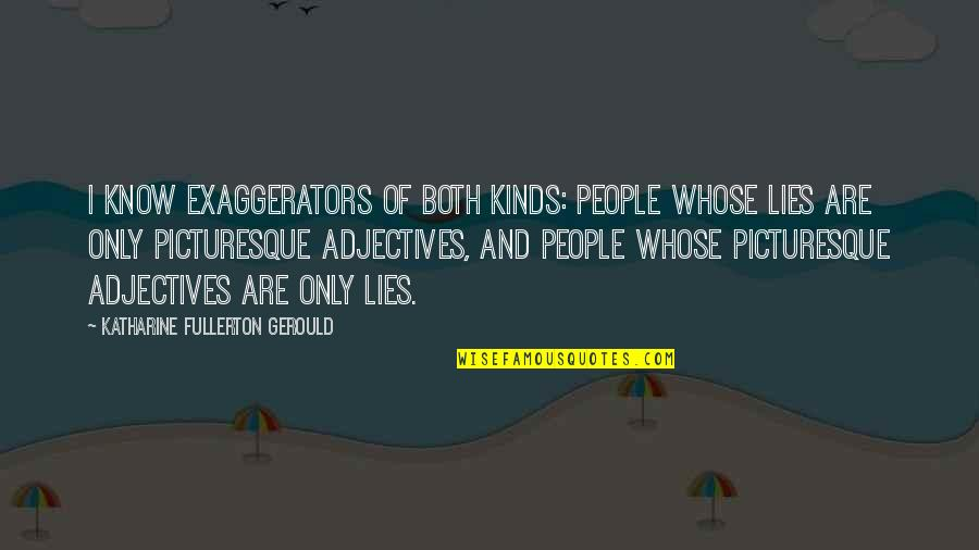 Gramophone Record Quotes By Katharine Fullerton Gerould: I know exaggerators of both kinds: people whose