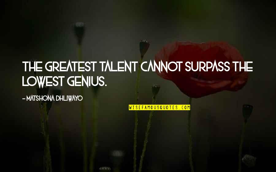 Gramophone Record Quotes By Matshona Dhliwayo: The greatest talent cannot surpass the lowest genius.