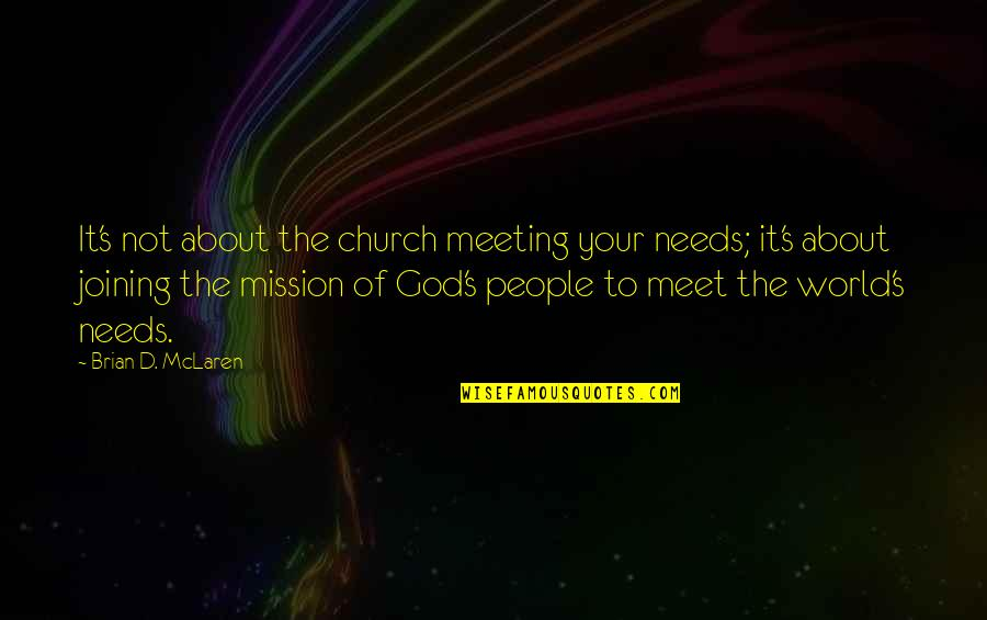 Grampa Simpson Rants Quotes By Brian D. McLaren: It's not about the church meeting your needs;
