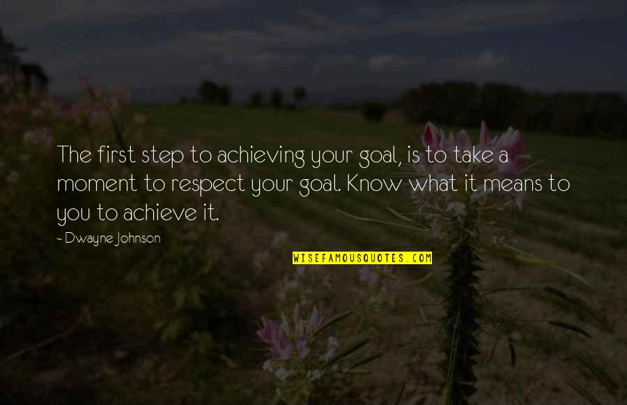 Grampa Simpson Rants Quotes By Dwayne Johnson: The first step to achieving your goal, is