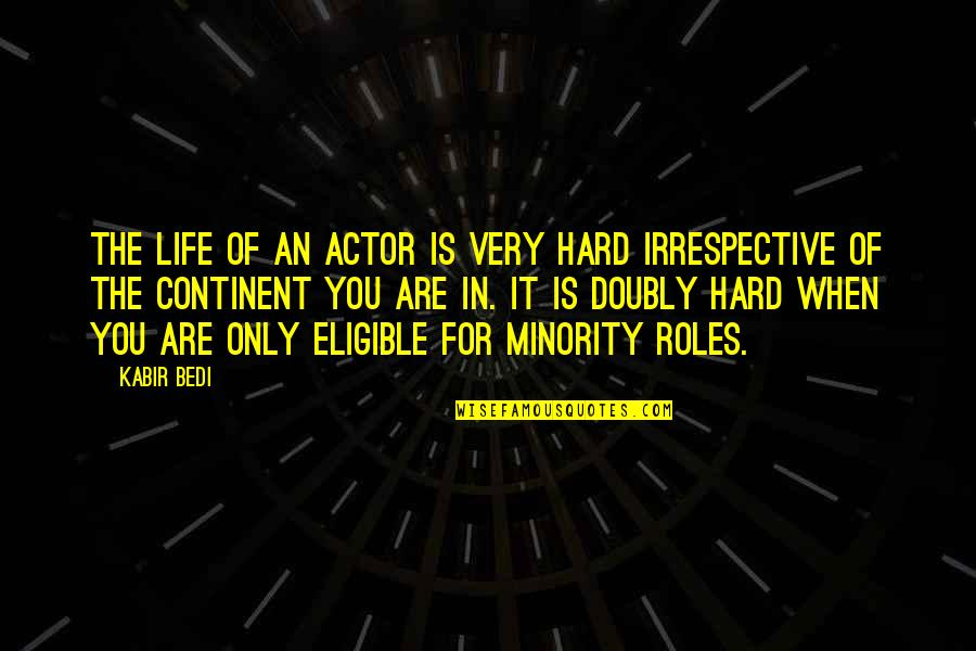 Grampa Simpson Rants Quotes By Kabir Bedi: The life of an actor is very hard