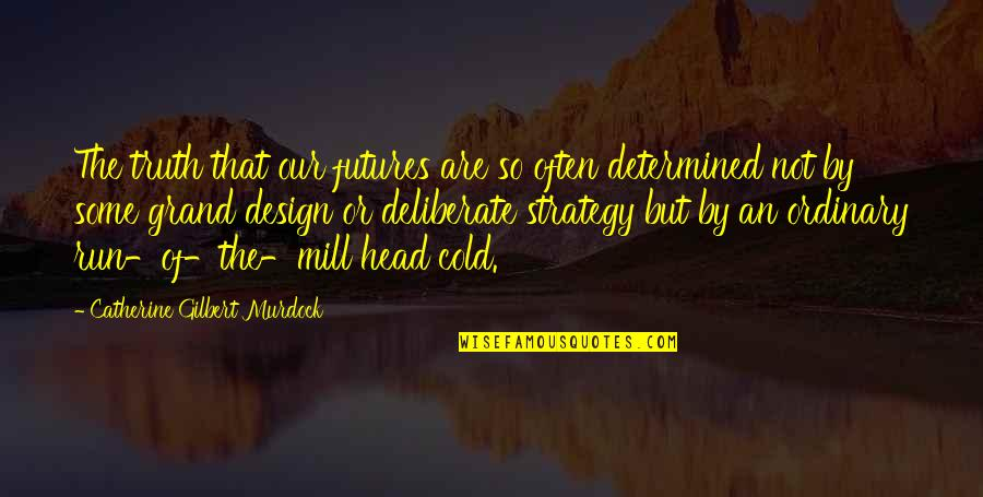 Grand Design Quotes By Catherine Gilbert Murdock: The truth that our futures are so often