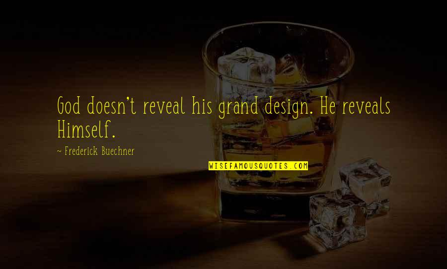 Grand Design Quotes By Frederick Buechner: God doesn't reveal his grand design. He reveals