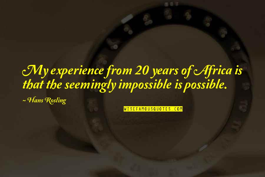 Grand Design Quotes By Hans Rosling: My experience from 20 years of Africa is