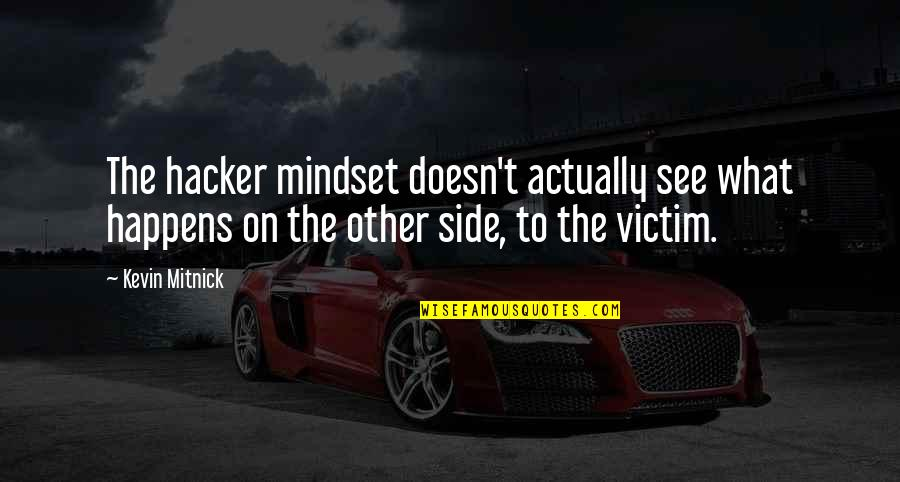 Grand Design Quotes By Kevin Mitnick: The hacker mindset doesn't actually see what happens