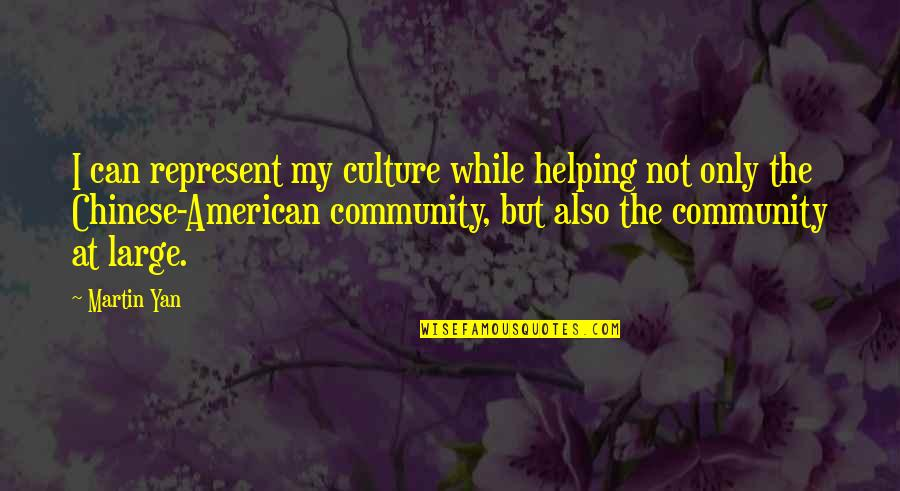 Grand Design Quotes By Martin Yan: I can represent my culture while helping not