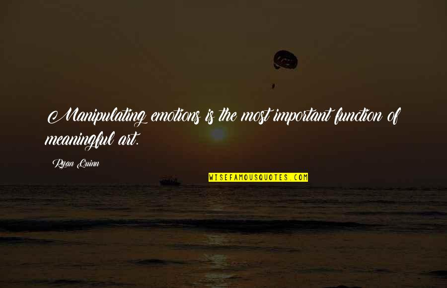 Grand Design Quotes By Ryan Quinn: Manipulating emotions is the most important function of