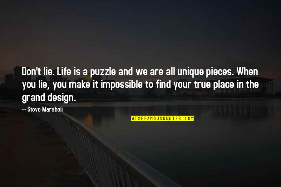 Grand Design Quotes By Steve Maraboli: Don't lie. Life is a puzzle and we