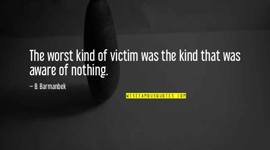 Grand Mufti Of Jerusalem Quotes By B. Barmanbek: The worst kind of victim was the kind